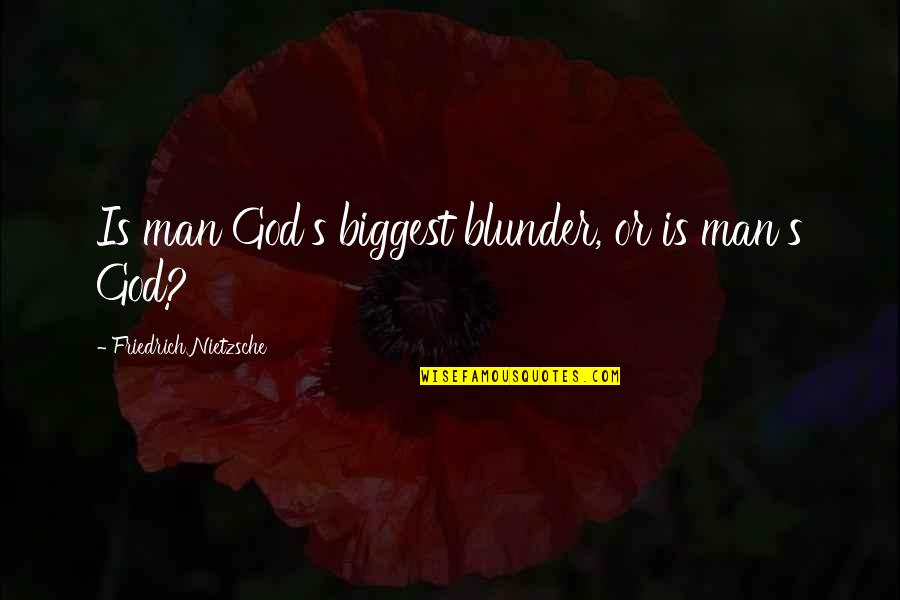 Humorous Laundry Quotes By Friedrich Nietzsche: Is man God's biggest blunder, or is man's