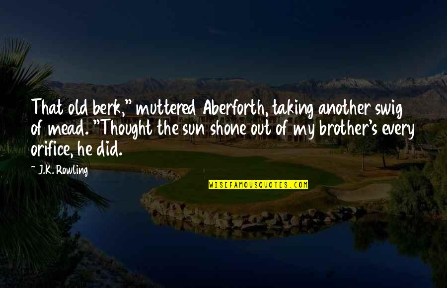 """Humorous Laundry Quotes By J.K. Rowling: That old berk,"""" muttered Aberforth, taking another swig"""