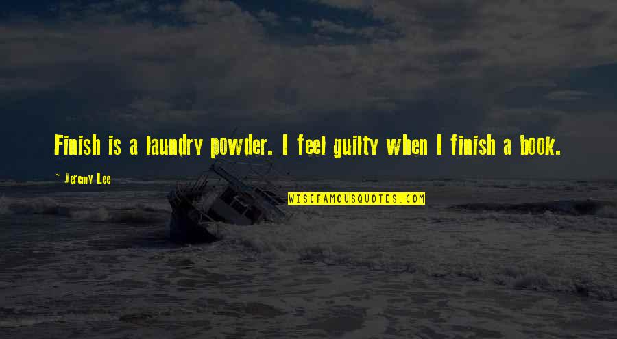 Humorous Laundry Quotes By Jeremy Lee: Finish is a laundry powder. I feel guilty