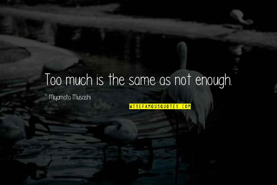 Humorous Laundry Quotes By Miyamoto Musashi: Too much is the same as not enough.