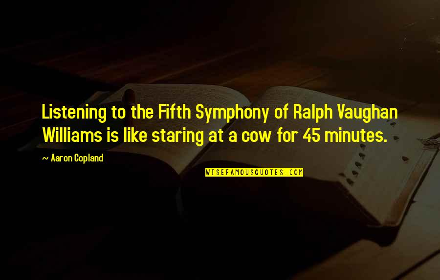 Humorous Music Quotes By Aaron Copland: Listening to the Fifth Symphony of Ralph Vaughan