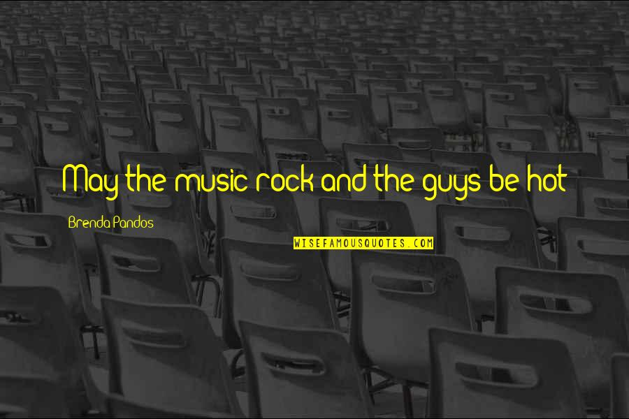 Humorous Music Quotes By Brenda Pandos: May the music rock and the guys be