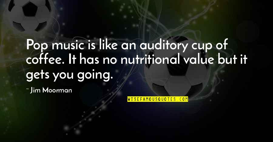 Humorous Music Quotes By Jim Moorman: Pop music is like an auditory cup of