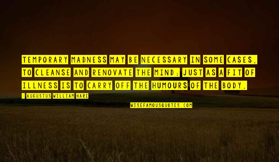 Humours Quotes By Augustus William Hare: Temporary madness may be necessary in some cases,