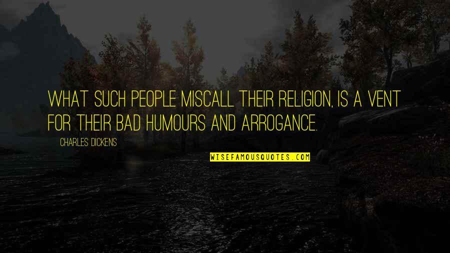 Humours Quotes By Charles Dickens: What such people miscall their religion, is a