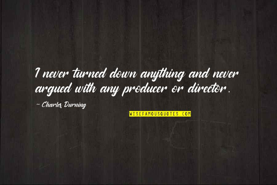 Humours Quotes By Charles Durning: I never turned down anything and never argued