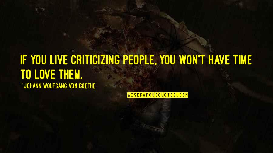Humours Quotes By Johann Wolfgang Von Goethe: If you live criticizing people, you won't have