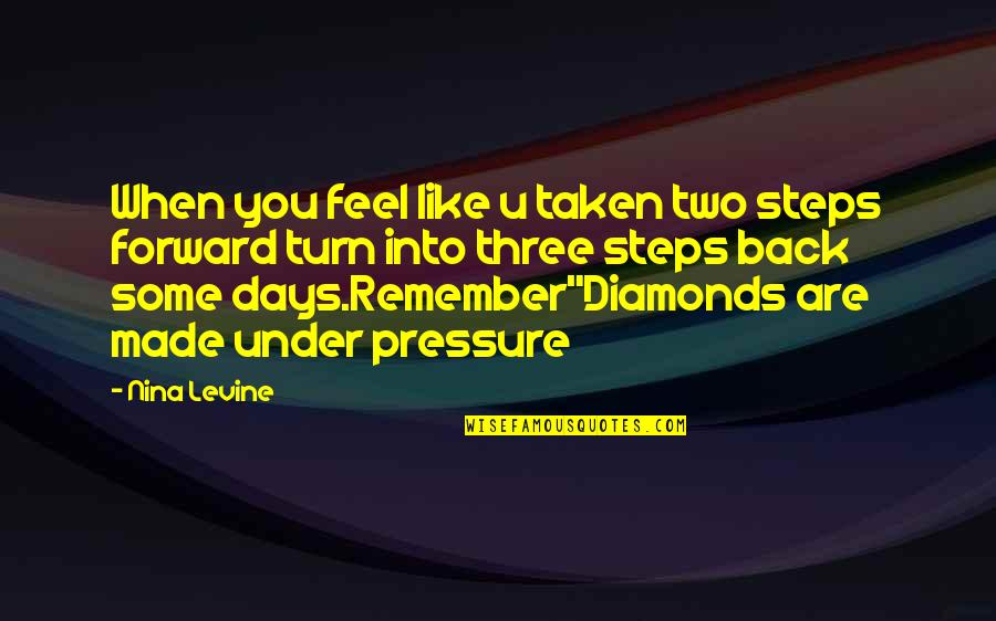 Humours Quotes By Nina Levine: When you feel like u taken two steps