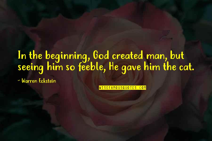 Humours Quotes By Warren Eckstein: In the beginning, God created man, but seeing
