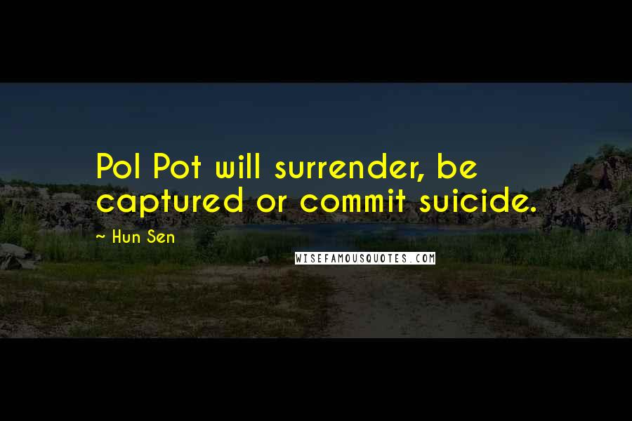 Hun Sen quotes: Pol Pot will surrender, be captured or commit suicide.