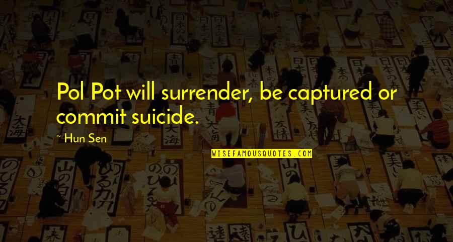 Hun'erd'n'fifty Quotes By Hun Sen: Pol Pot will surrender, be captured or commit