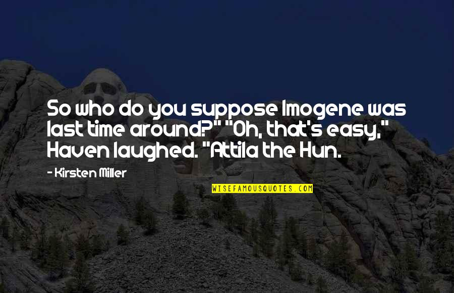 Hun'erd'n'fifty Quotes By Kirsten Miller: So who do you suppose Imogene was last