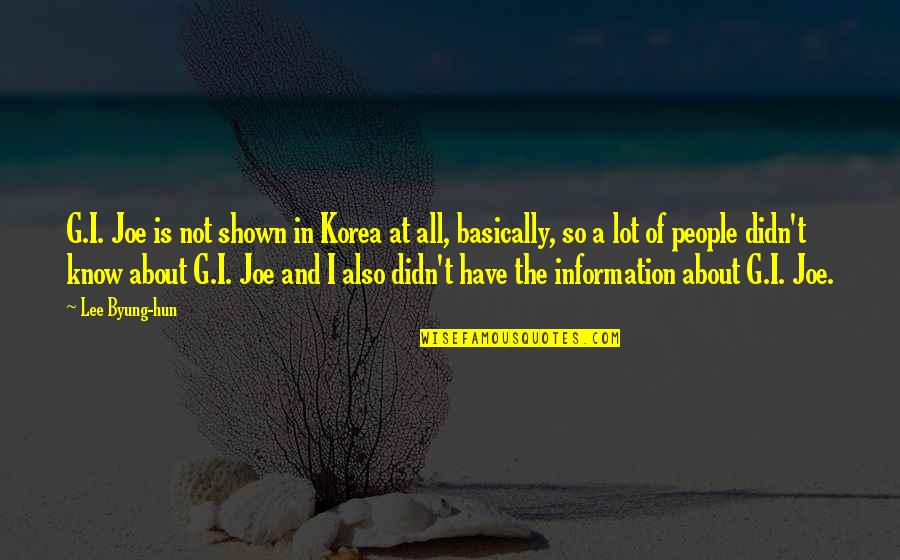 Hun'erd'n'fifty Quotes By Lee Byung-hun: G.I. Joe is not shown in Korea at