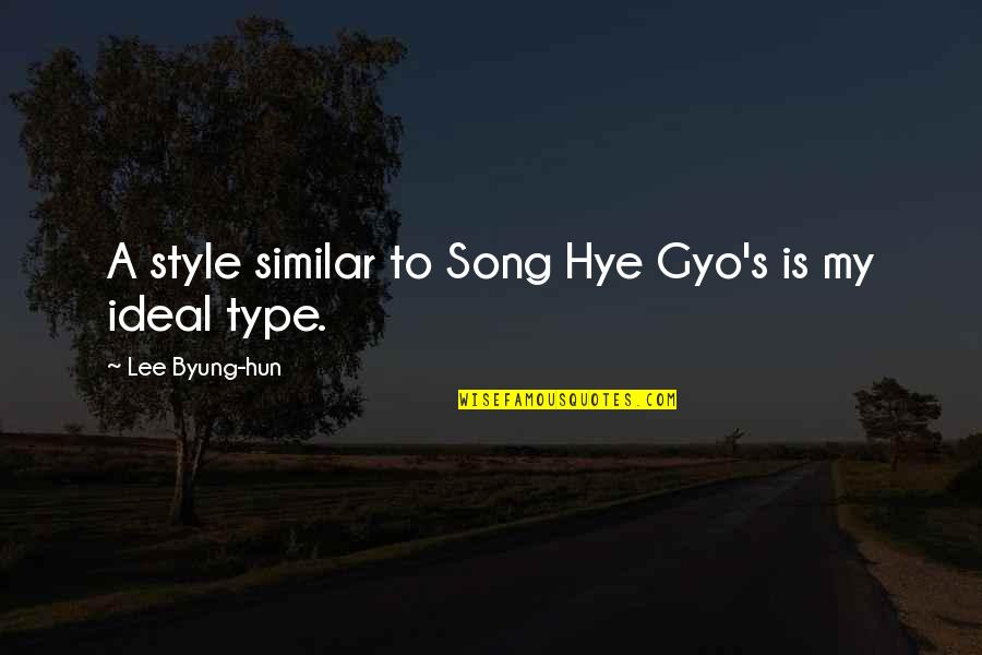 Hun'erd'n'fifty Quotes By Lee Byung-hun: A style similar to Song Hye Gyo's is