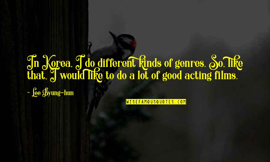 Hun'erd'n'fifty Quotes By Lee Byung-hun: In Korea, I do different kinds of genres.
