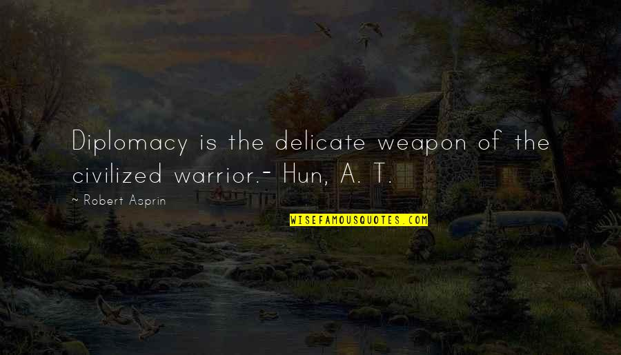 Hun'erd'n'fifty Quotes By Robert Asprin: Diplomacy is the delicate weapon of the civilized