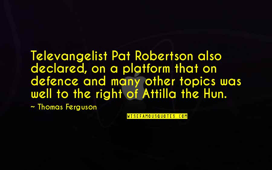 Hun'erd'n'fifty Quotes By Thomas Ferguson: Televangelist Pat Robertson also declared, on a platform