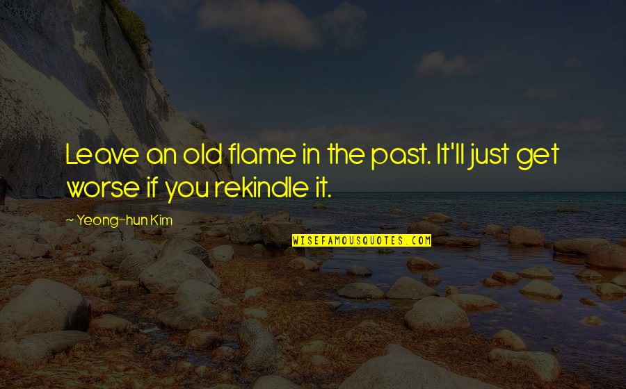 Hun'erd'n'fifty Quotes By Yeong-hun Kim: Leave an old flame in the past. It'll