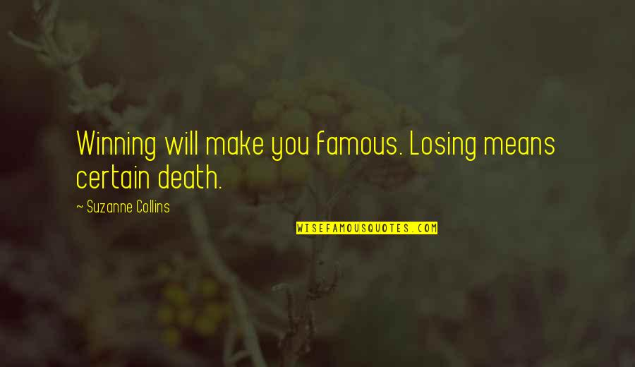 Hunger Games Famous Quotes By Suzanne Collins: Winning will make you famous. Losing means certain