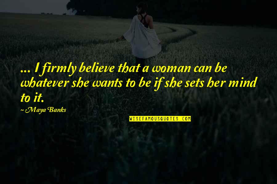 Hungergames Quotes By Maya Banks: ... I firmly believe that a woman can