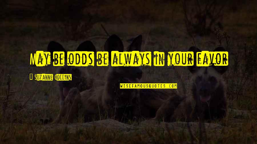 Hungergames Quotes By Suzanne Collins: May be odds be always in your favor