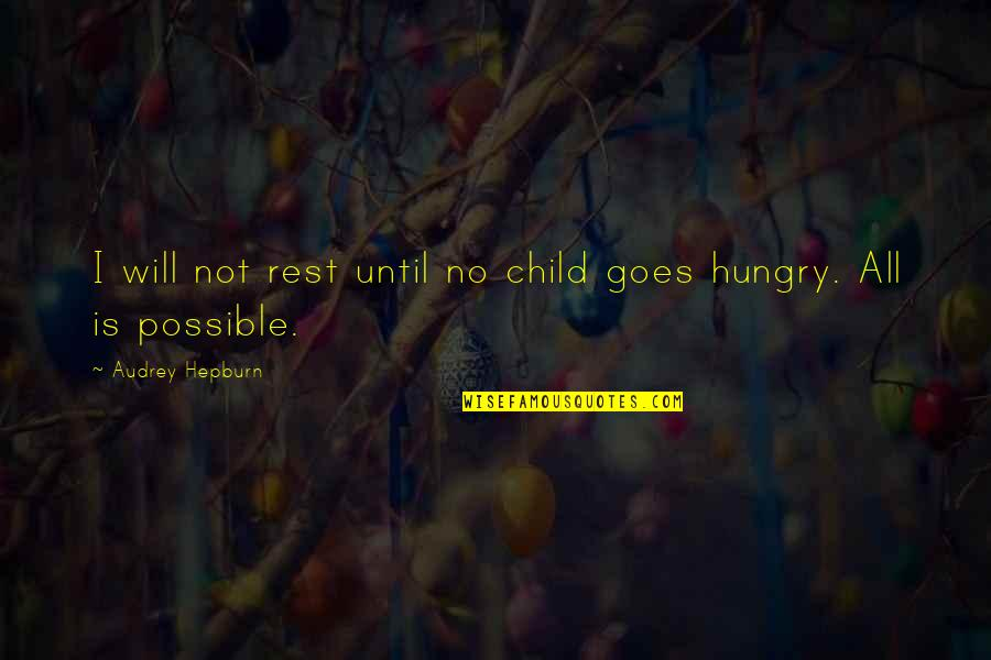 Hungry Child Quotes By Audrey Hepburn: I will not rest until no child goes