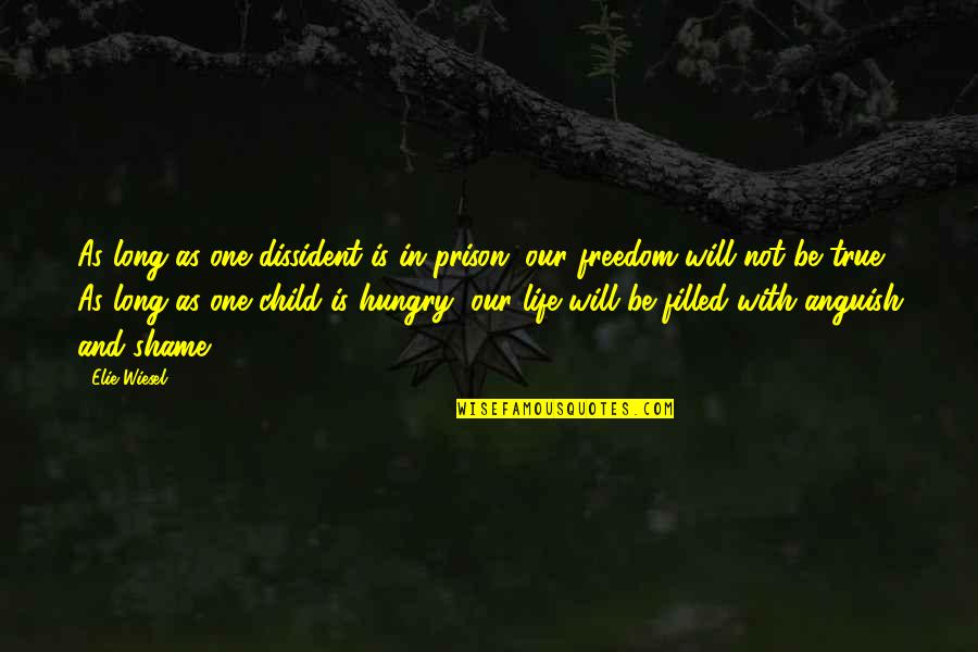 Hungry Child Quotes By Elie Wiesel: As long as one dissident is in prison,