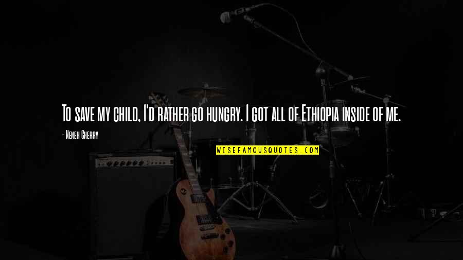 Hungry Child Quotes By Neneh Cherry: To save my child, I'd rather go hungry.