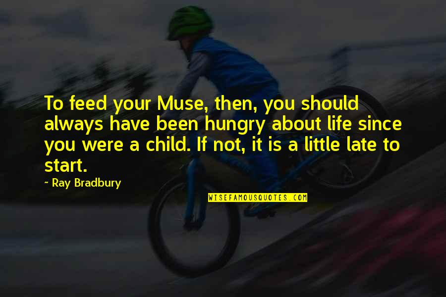 Hungry Child Quotes By Ray Bradbury: To feed your Muse, then, you should always