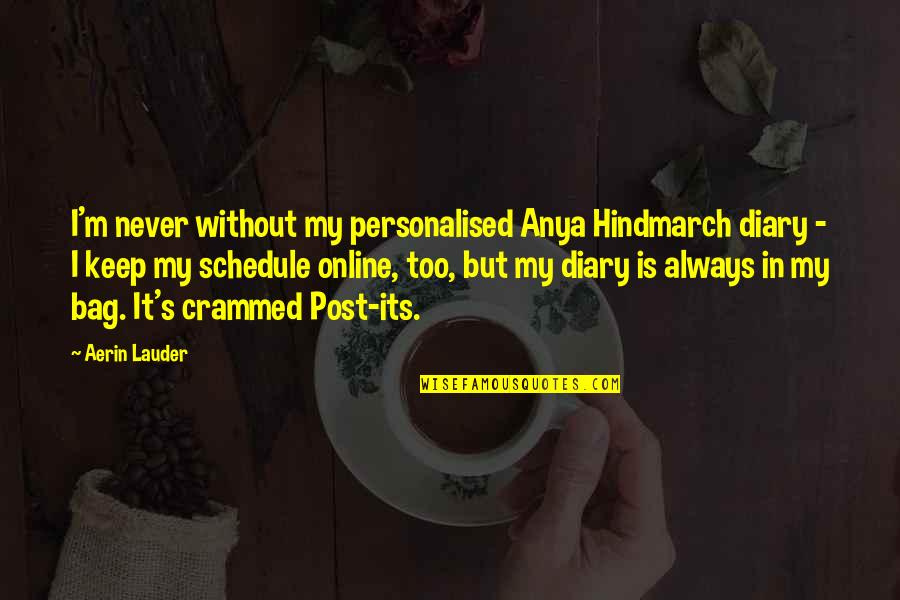 Hungry For Success Quotes By Aerin Lauder: I'm never without my personalised Anya Hindmarch diary