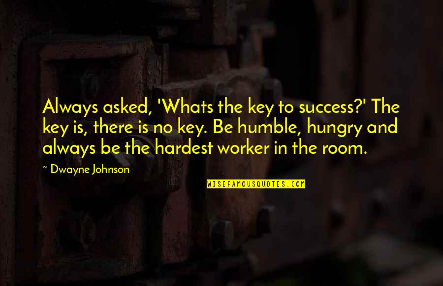 Hungry For Success Quotes By Dwayne Johnson: Always asked, 'Whats the key to success?' The