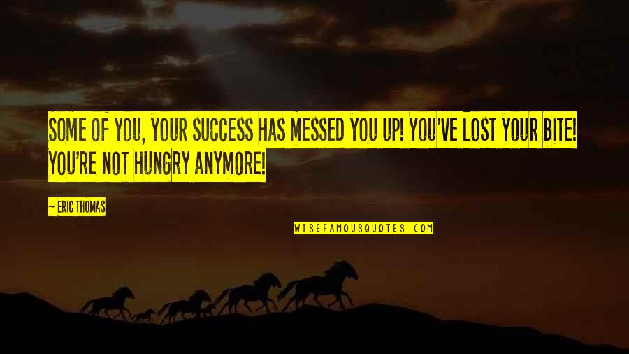 Hungry For Success Quotes By Eric Thomas: Some of you, your success has messed you