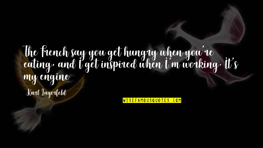 Hungry For Success Quotes By Karl Lagerfeld: The French say you get hungry when you're