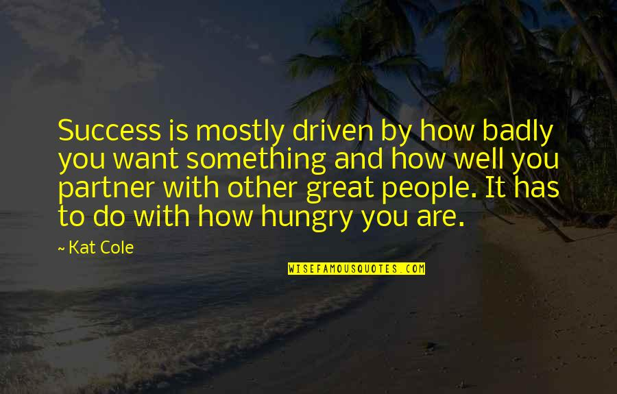 Hungry For Success Quotes By Kat Cole: Success is mostly driven by how badly you