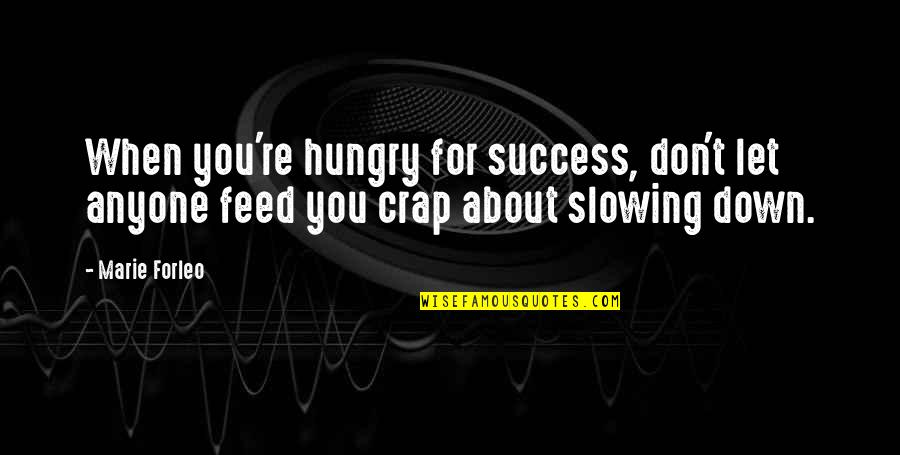 Hungry For Success Quotes By Marie Forleo: When you're hungry for success, don't let anyone