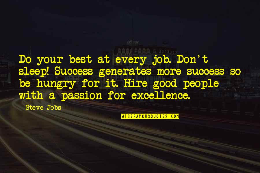 Hungry For Success Quotes By Steve Jobs: Do your best at every job. Don't sleep!