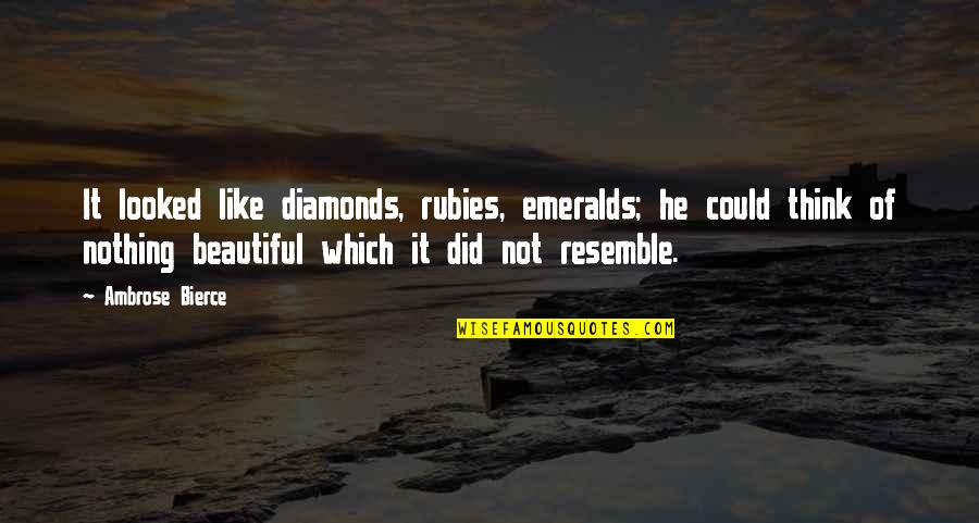 Huntedknow Quotes By Ambrose Bierce: It looked like diamonds, rubies, emeralds; he could