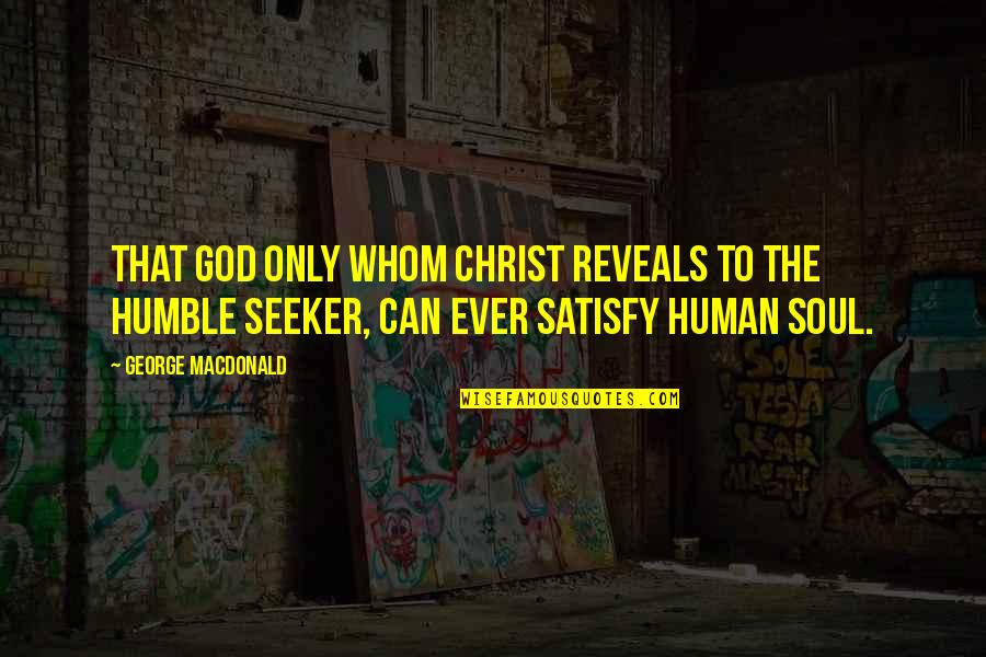 Huntedknow Quotes By George MacDonald: That God only whom Christ reveals to the