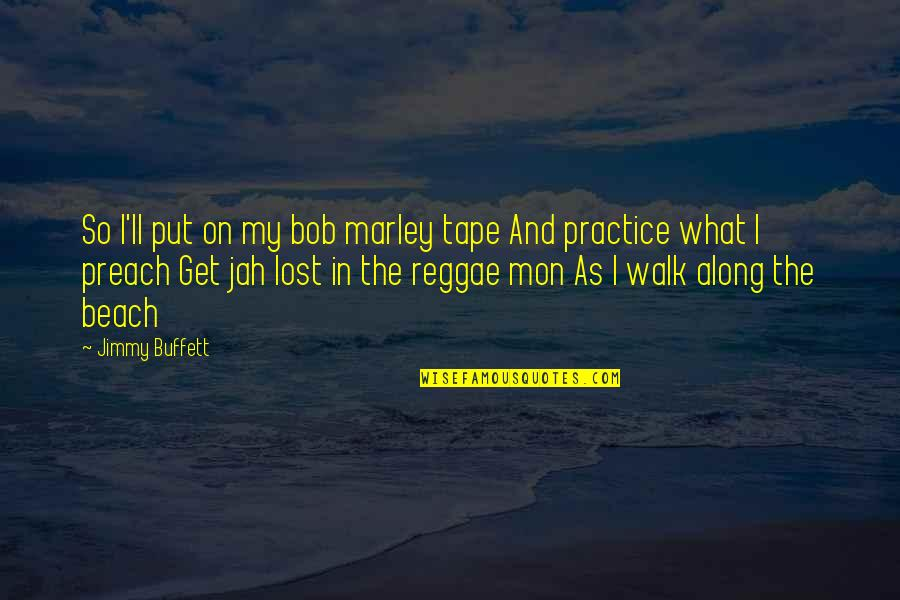 Huntedknow Quotes By Jimmy Buffett: So I'll put on my bob marley tape