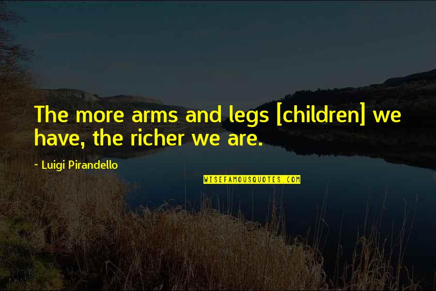 Huntedknow Quotes By Luigi Pirandello: The more arms and legs [children] we have,