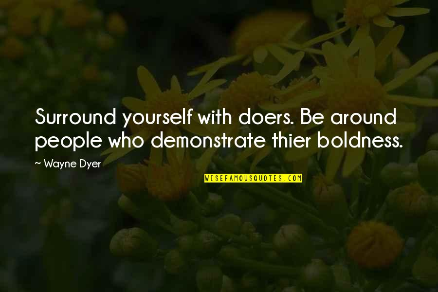 Huntedknow Quotes By Wayne Dyer: Surround yourself with doers. Be around people who