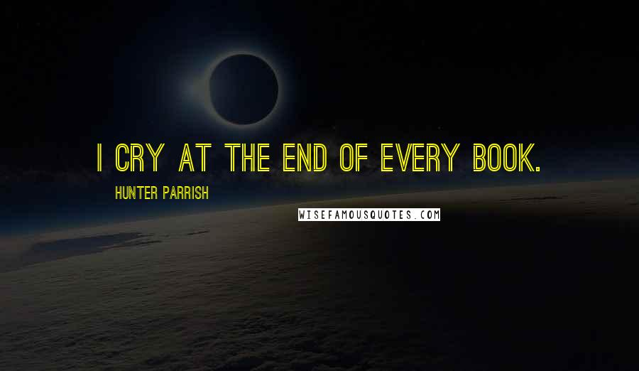 Hunter Parrish quotes: I cry at the end of every book.