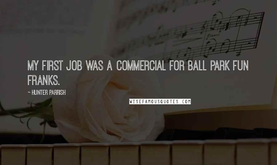 Hunter Parrish quotes: My first job was a commercial for Ball Park Fun Franks.