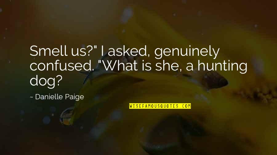 "Hunting Dog Quotes By Danielle Paige: Smell us?"" I asked, genuinely confused. ""What is"