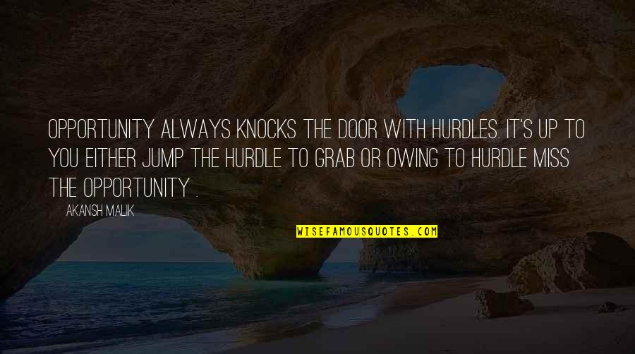 Hurdles Quotes By Akansh Malik: Opportunity always knocks the door with hurdles. It's