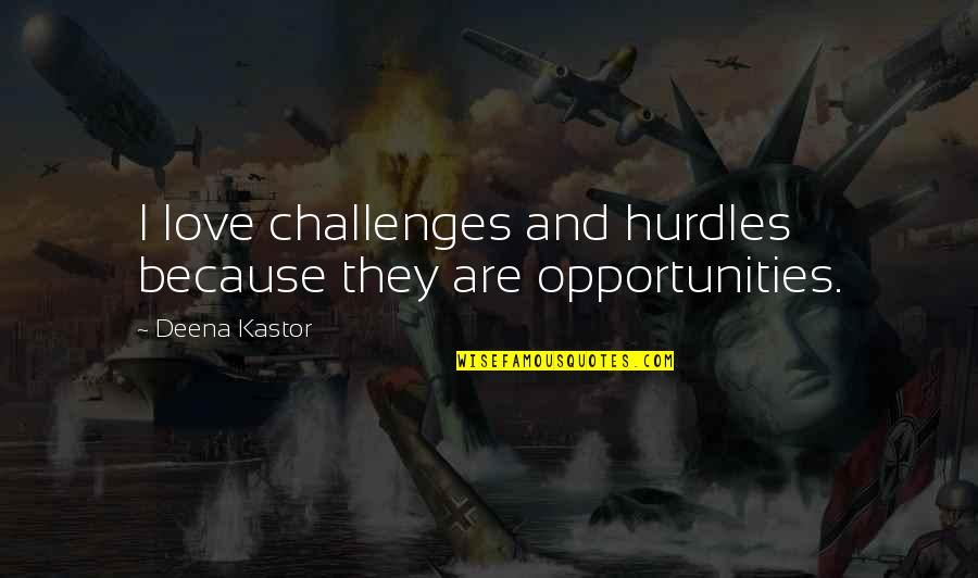 Hurdles Quotes By Deena Kastor: I love challenges and hurdles because they are