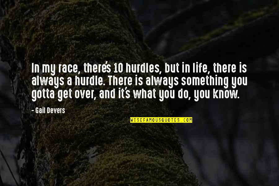 Hurdles Quotes By Gail Devers: In my race, there's 10 hurdles, but in