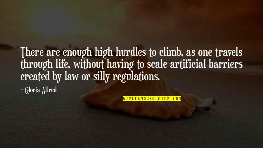 Hurdles Quotes By Gloria Allred: There are enough high hurdles to climb, as