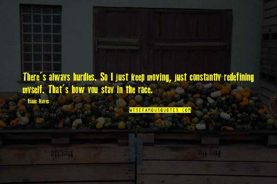 Hurdles Quotes By Isaac Hayes: There's always hurdles. So I just keep moving,