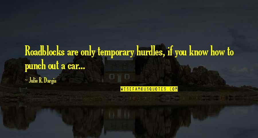 Hurdles Quotes By Julie R. Dargis: Roadblocks are only temporary hurdles, if you know